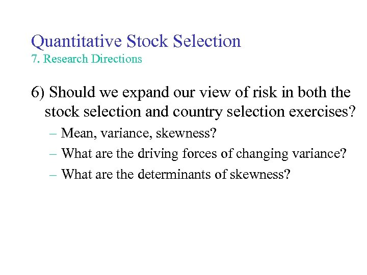 Quantitative Stock Selection 7. Research Directions 6) Should we expand our view of risk