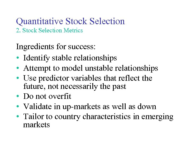 Quantitative Stock Selection 2. Stock Selection Metrics Ingredients for success: • Identify stable relationships