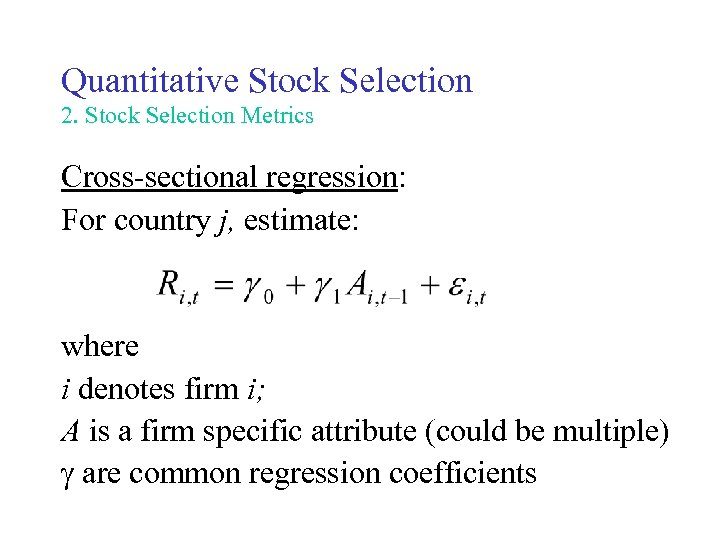 Quantitative Stock Selection 2. Stock Selection Metrics Cross-sectional regression: For country j, estimate: where