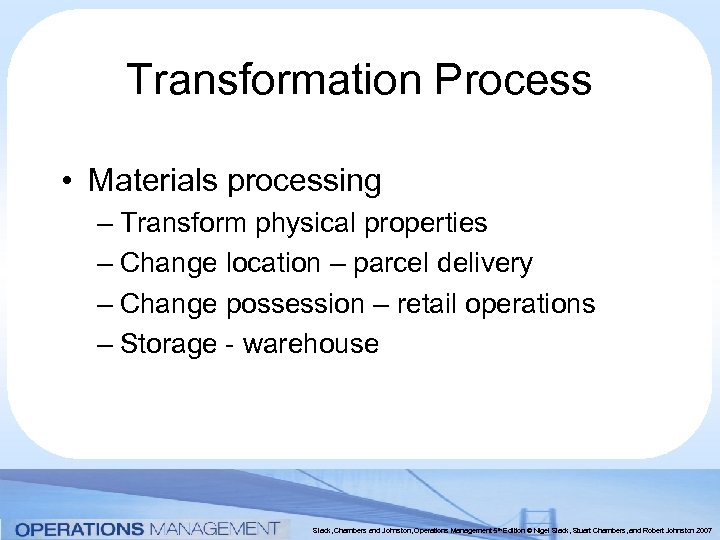 Transformation Process • Materials processing – Transform physical properties – Change location – parcel