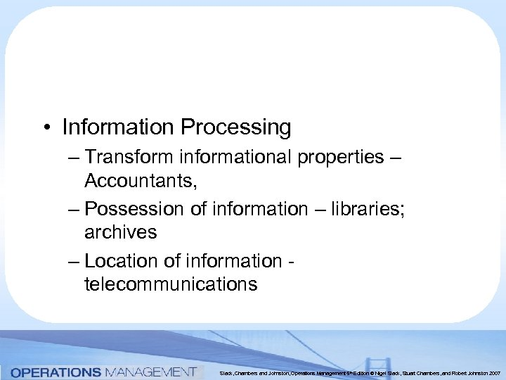 • Information Processing – Transform informational properties – Accountants, – Possession of information