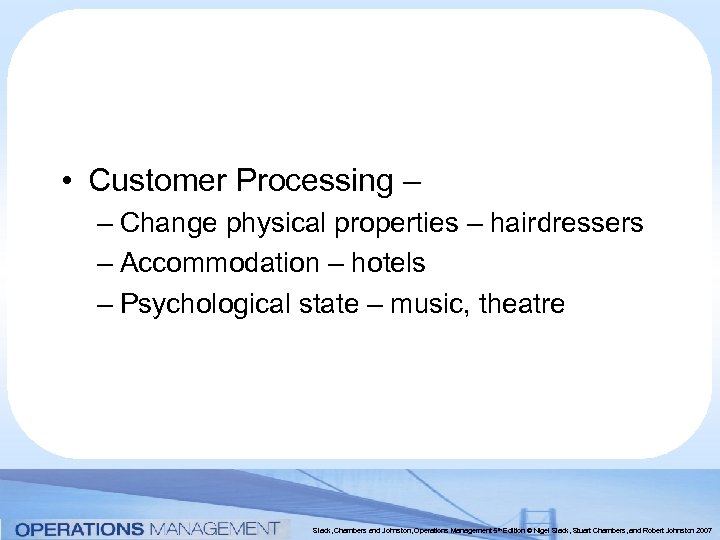 • Customer Processing – – Change physical properties – hairdressers – Accommodation –