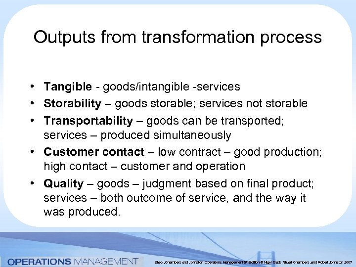 Outputs from transformation process • Tangible - goods/intangible -services • Storability – goods storable;