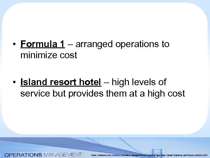 • Formula 1 – arranged operations to minimize cost • Island resort hotel