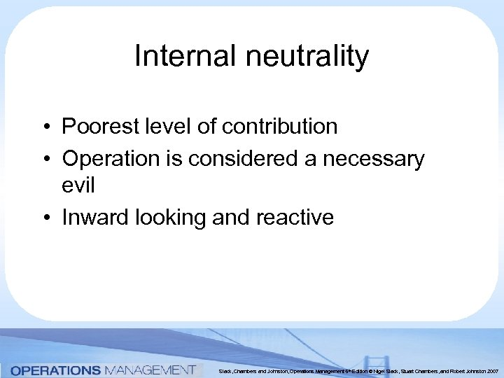 Internal neutrality • Poorest level of contribution • Operation is considered a necessary evil