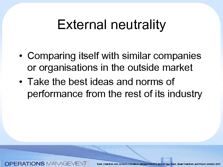 External neutrality • Comparing itself with similar companies or organisations in the outside market