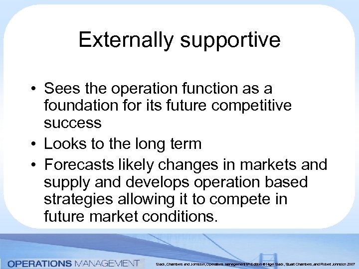 Externally supportive • Sees the operation function as a foundation for its future competitive