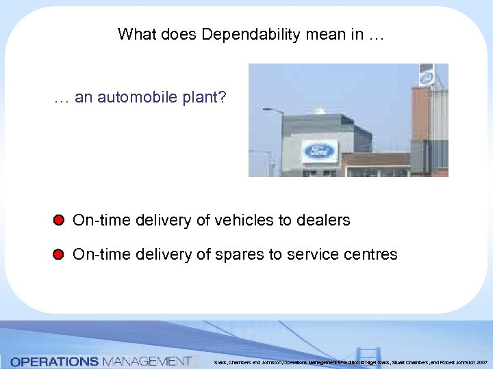What does Dependability mean in … … an automobile plant? On-time delivery of vehicles