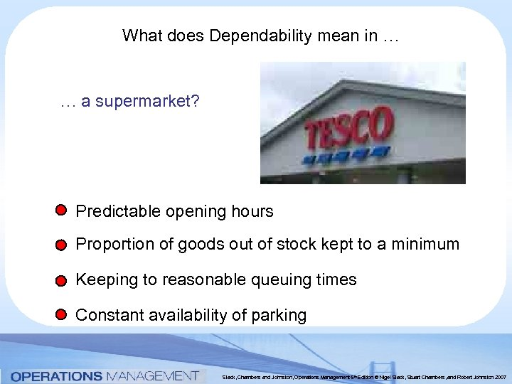 What does Dependability mean in … … a supermarket? Predictable opening hours Proportion of