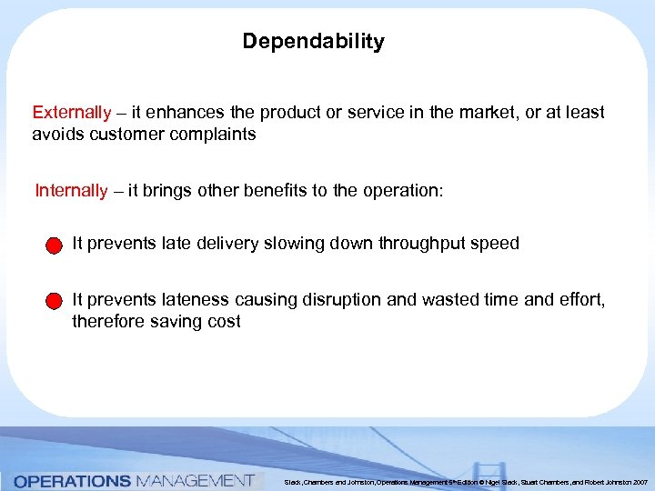 Dependability Externally – it enhances the product or service in the market, or at