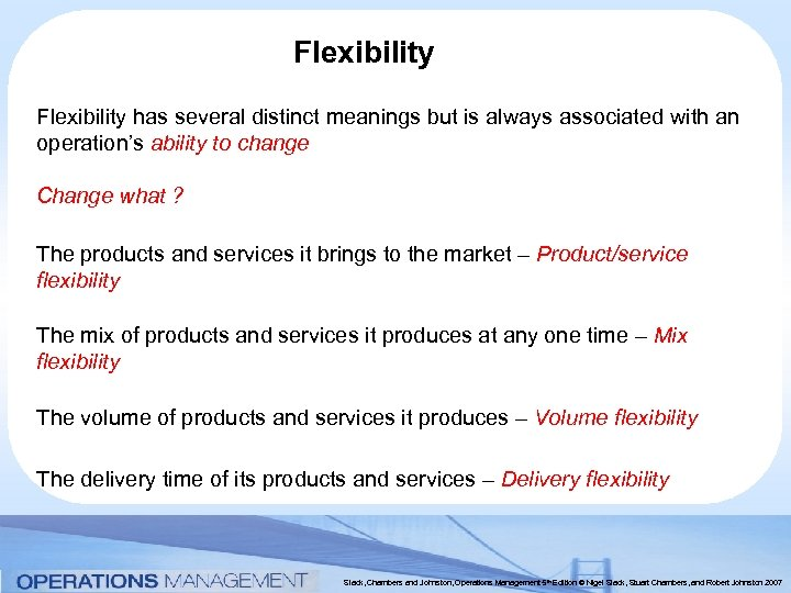 Flexibility has several distinct meanings but is always associated with an operation's ability to