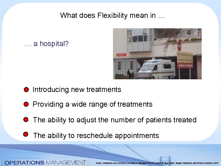 What does Flexibility mean in … … a hospital? Introducing new treatments Providing a