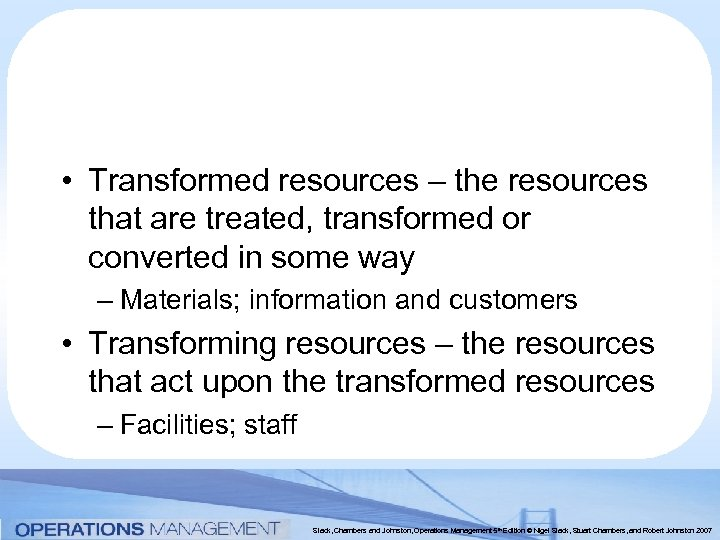 • Transformed resources – the resources that are treated, transformed or converted in