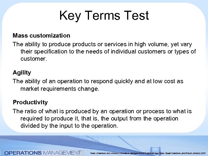 Key Terms Test Mass customization The ability to produce products or services in high