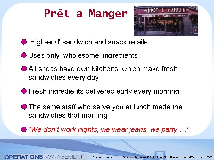 Prêt a Manger 'High-end' sandwich and snack retailer Uses only 'wholesome' ingredients All shops