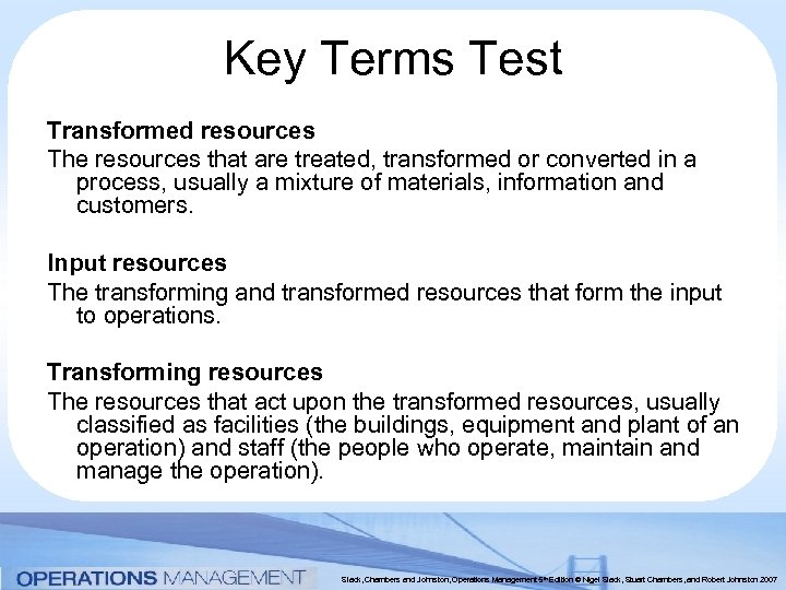 Key Terms Test Transformed resources The resources that are treated, transformed or converted in
