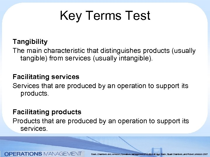 Key Terms Test Tangibility The main characteristic that distinguishes products (usually tangible) from services
