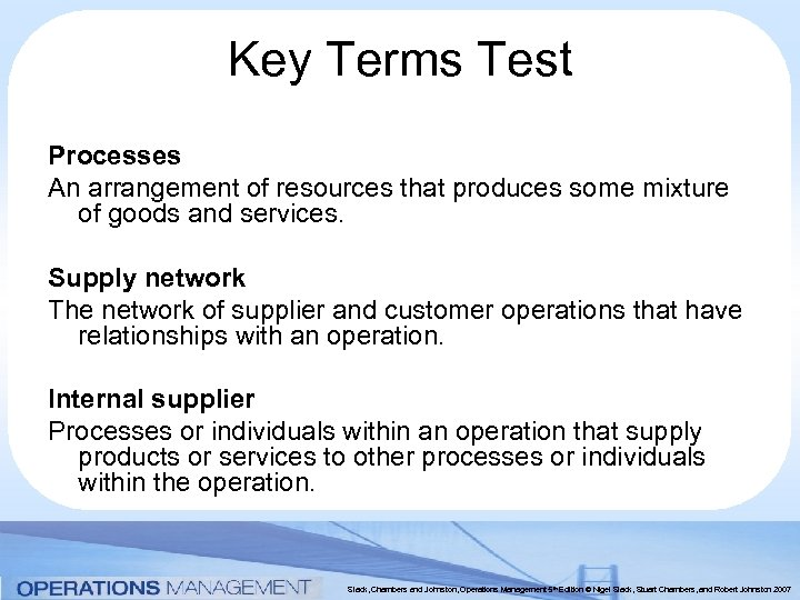 Key Terms Test Processes An arrangement of resources that produces some mixture of goods