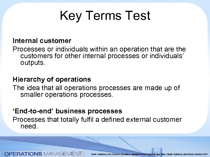 Key Terms Test Internal customer Processes or individuals within an operation that are the