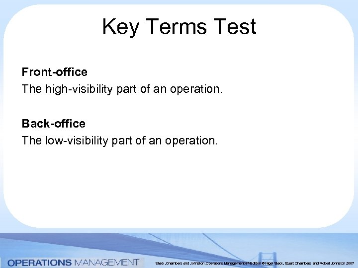 Key Terms Test Front-office The high-visibility part of an operation. Back-office The low-visibility part