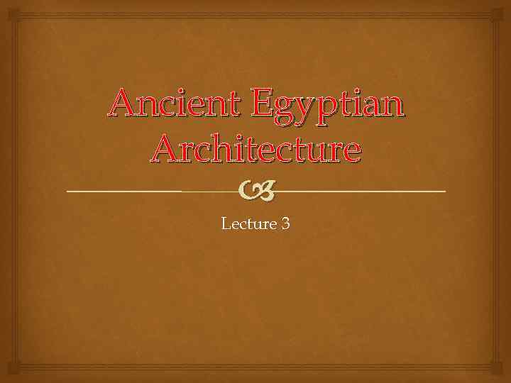 Ancient Egyptian Architecture Lecture 3