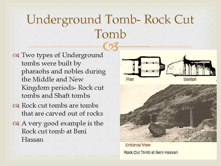 Underground Tomb- Rock Cut Tomb Two types of Underground tombs were built by pharaohs
