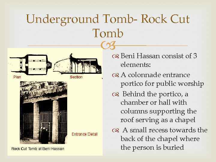 Underground Tomb- Rock Cut Tomb Beni Hassan consist of 3 elements: A colonnade entrance