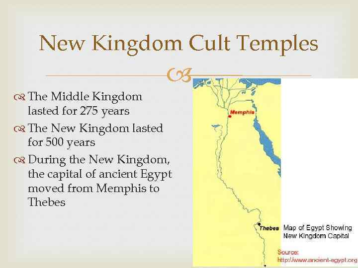 New Kingdom Cult Temples The Middle Kingdom lasted for 275 years The New Kingdom