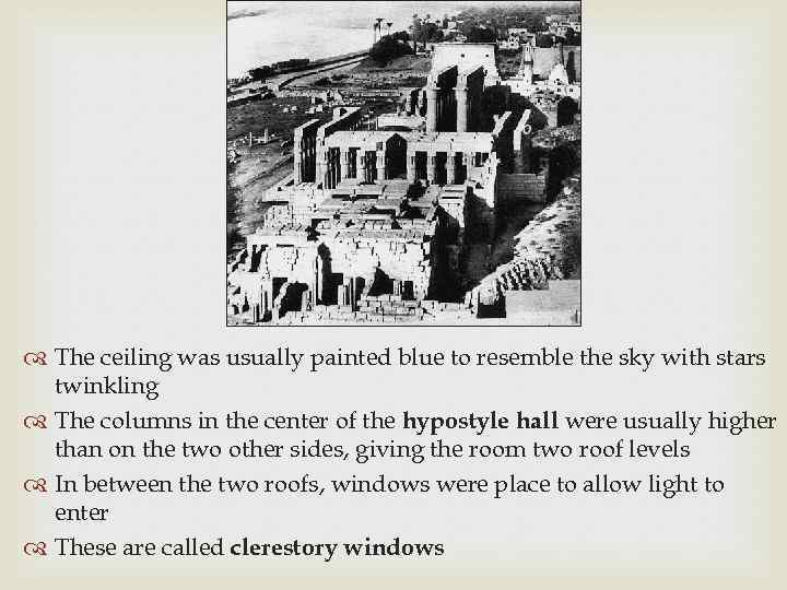The ceiling was usually painted blue to resemble the sky with stars twinkling