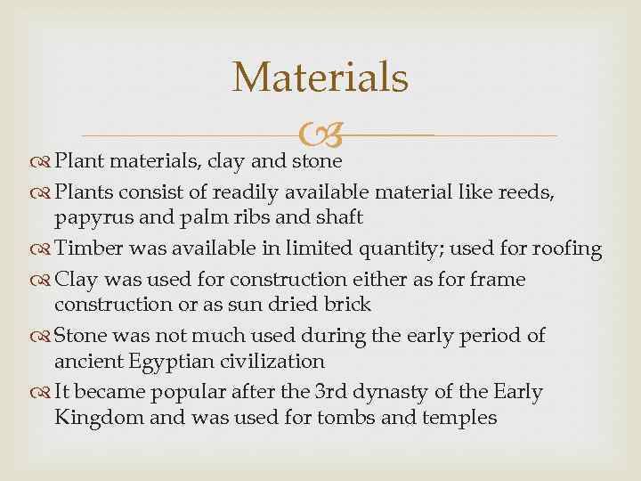 Materials Plant materials, clay and stone Plants consist of readily available material like reeds,