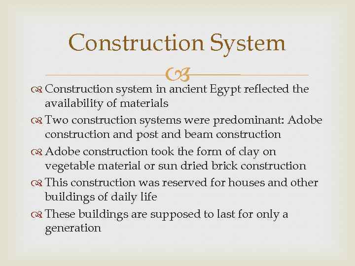 Construction System Egypt reflected the Construction system in ancient availability of materials Two construction