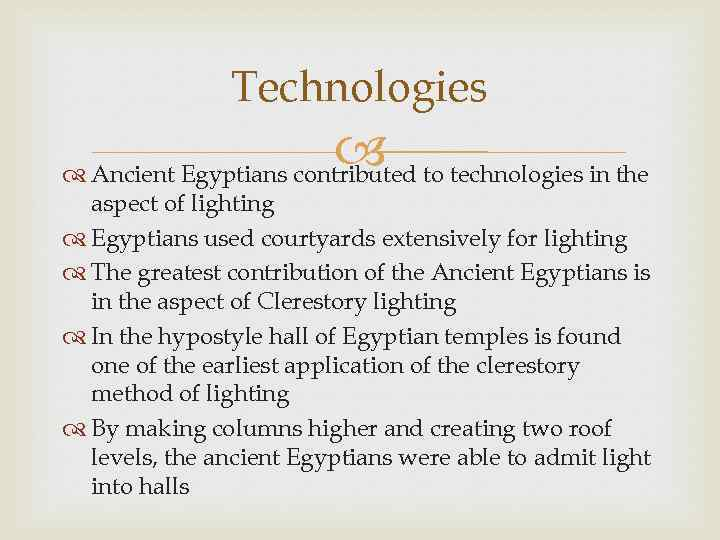 Technologies to technologies in the Ancient Egyptians contributed aspect of lighting Egyptians used courtyards
