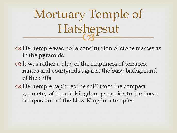 Mortuary Temple of Hatshepsut Her temple was not a construction of stone masses as