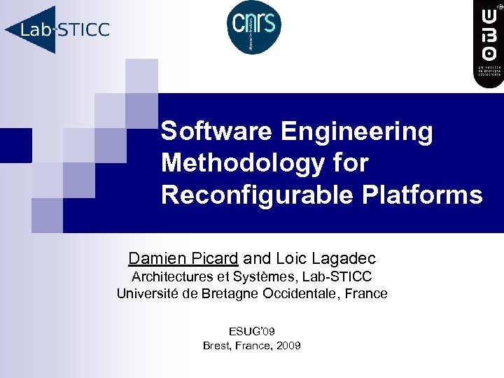 Software Engineering Methodology for Reconfigurable Platforms Damien Picard and Loic Lagadec Architectures et Systèmes,