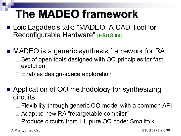 "The MADEO framework Loic Lagadec's talk: ""MADEO: A CAD Tool for Reconfigurable Hardware"" [ESUG"