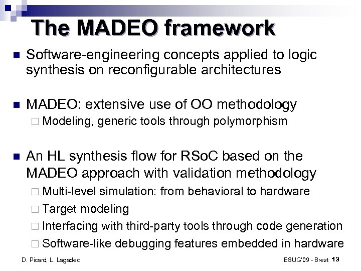 The MADEO framework Software-engineering concepts applied to logic synthesis on reconfigurable architectures MADEO: extensive