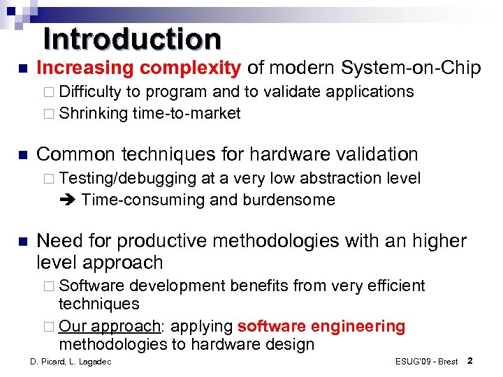 Introduction Increasing complexity of modern System-on-Chip ¨ Difficulty to program and to validate applications