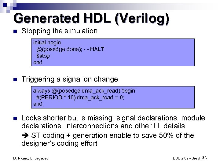 Generated HDL (Verilog) Stopping the simulation initial begin @(posedge done); - - HALT $stop