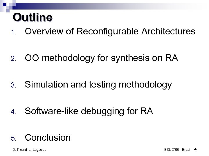 Outline 1. Overview of Reconfigurable Architectures 2. OO methodology for synthesis on RA 3.