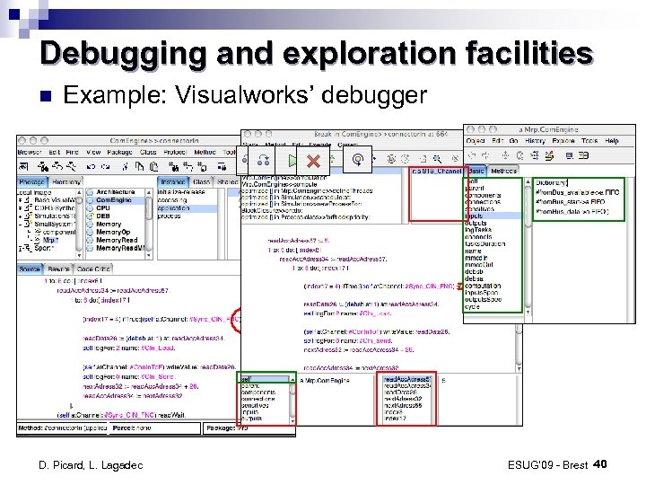 Debugging and exploration facilities Example: Visualworks' debugger D. Picard, L. Lagadec ESUG' 09 -