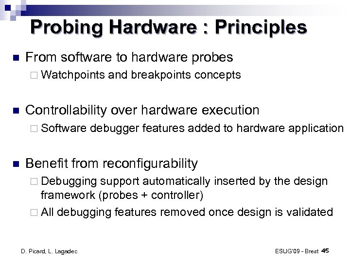 Probing Hardware : Principles From software to hardware probes ¨ Watchpoints Controllability over hardware