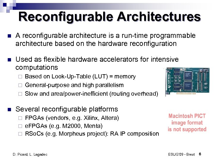Reconfigurable Architectures A reconfigurable architecture is a run-time programmable architecture based on the hardware
