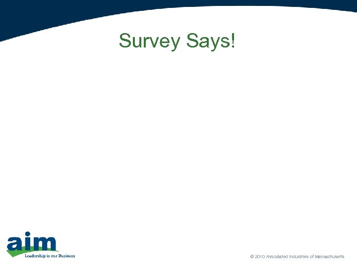 Survey Says! © 2010 Associated Industries of Massachusetts