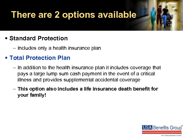 There are 2 options available § Standard Protection – Includes only a health insurance