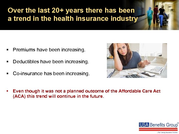 Over the last 20+ years there has been a trend in the health insurance