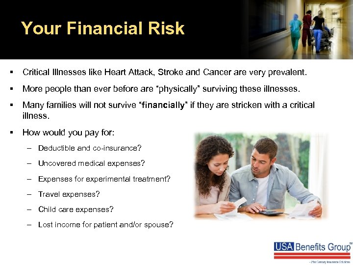 Your Financial Risk § Critical Illnesses like Heart Attack, Stroke and Cancer are very