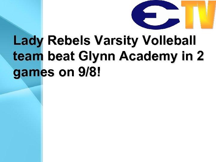 Lady Rebels Varsity Volleball team beat Glynn Academy in 2 games on 9/8!