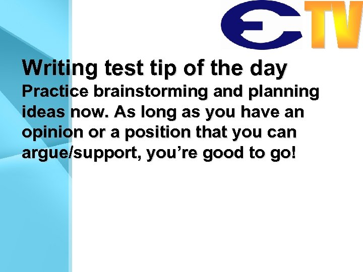 Writing test tip of the day Practice brainstorming and planning ideas now. As long