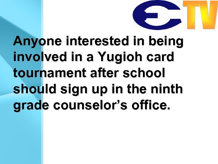 Anyone interested in being involved in a Yugioh card tournament after school should sign