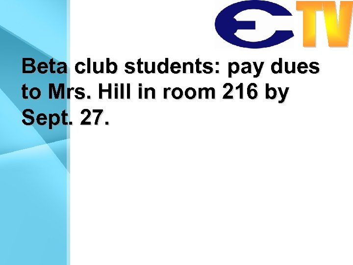 Beta club students: pay dues to Mrs. Hill in room 216 by Sept. 27.